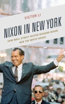 Image for Nixon in New York  : how Wall Street helped Richard Nixon win the White House