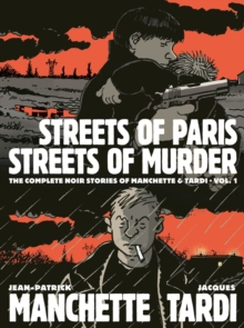 Image for Streets Of Paris, Streets Of Murder (vol. 1) : The Complete Noir Stories Of Manchette & Tardi