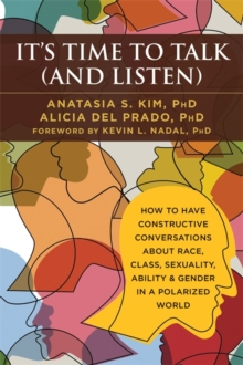 Image for It's time to talk (and listen)  : a handbook for healing conversations about race, class, sexuality, ability, gender, and more