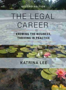 Image for The Legal Career : Knowing the Business, Thriving in Practice