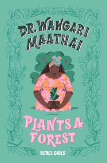 Image for Dr. Wangari Maathai Plants a Forest : A Good Night Stories for Rebel Girls Chapter Book