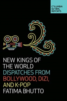 Image for New kings of the world  : dispatches from Bollywood, dizi, and K-Pop