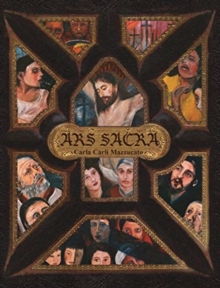 Image for Ars Sacra : a reflection on the Passion of Jesus Christ through the art of Carla Carli Mazzucato