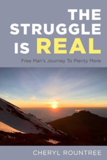 Image for The Struggle Is Real : Free Man's Journey To Plenty More