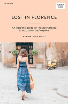 Image for Lost in Florence : An insider's guide to the best places to eat, drink and explore