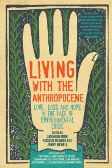 Image for Living with the Anthropocene : Love, Loss and Hope in the Face of Environmental Crisis