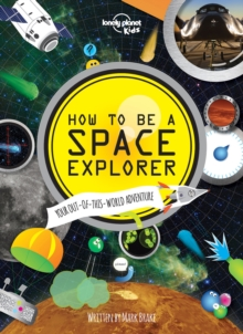 Image for How to be a space explorer  : your out-of-this-world adventure