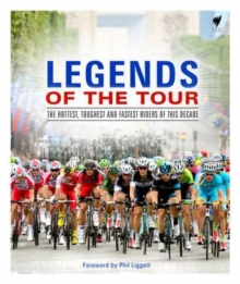 Image for Legends of the tour  : the races, the riders, the rivalries, the teams and the great moments