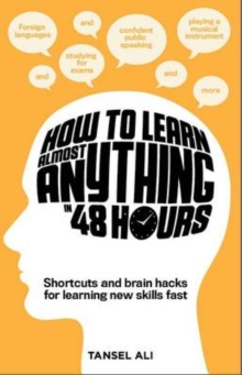 Image for How to learn almost anything in 48 hours  : shortcuts and brain hacks for learning new skills fast