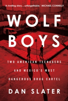 Image for Wolf boys  : two American teenagers and Mexico's most dangerous drug cartel