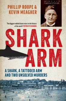 Image for Shark arm  : a shark, a tattooed arm and two unsolved murders