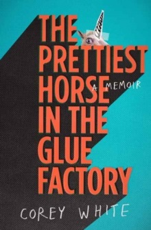Image for The Prettiest Horse in the Glue Factory : A Memoir