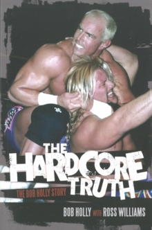 Image for The hardcore truth  : the Bob Holly story