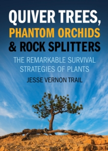 Image for Quiver trees, phantom orchids and rock splitters  : the remarkable survival strategies of plants