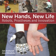 Image for New Hands, New Life : Robots, Prostheses and Innovation
