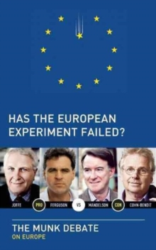 Image for Has the European Experiment Failed? : The Munk Debate on Europe