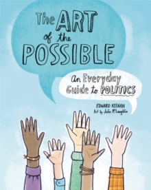 Image for The Art of the Possible : An Everyday Guide to Politics