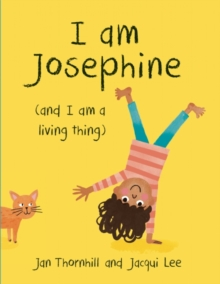 Image for I Am Josephine : (And I Am a Living Thing)