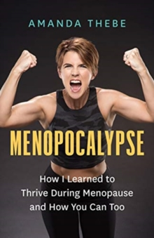 Image for Menopocalypse  : how I learned to thrive during menopause and how you can too