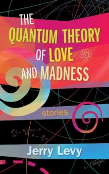 Image for The Quantum Theory of Love and Madness