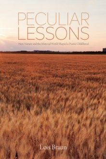 Image for Peculiar Lessons : How Nature and the Physical World Shaped a Prairie Childhood