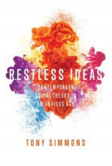 Image for Restless Ideas : Contemporary Social Theory in an Anxious Age