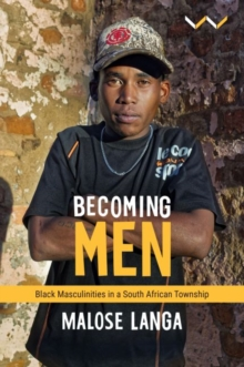 Image for Becoming Men : Black masculinities in a South African township