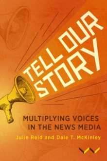Image for Tell Our Story : Multiplying voices in the news media