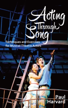Image for Acting through song: techniques and exercises for musical-theatre actors
