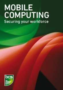 Image for Mobile computing: securing your workforce.