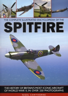 Image for The complete illustrated encyclopedia of the Spitfire  : the history of Britain's most iconic aircraft of World War II, in over 250 photographs