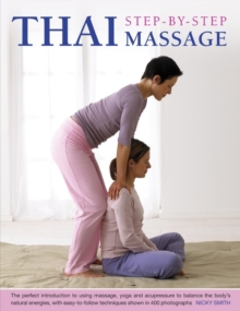 Image for Thai step-by-step massage  : the perfect introduction to using massage, yoga and acupressure to balance the body's natural energies, with easy-to-follow techniques shown in 400 photographs
