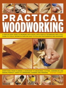 Image for Practical woodworking  : a step-by-step guide to working with wood, with 60 how-to techniques and a full guide to tools, shown in over 650 easy-to-follow photographs and diagrams