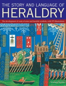 Image for The story and language of heraldry  : the development of coats of arms and heraldic symbols, with 575 illustrations