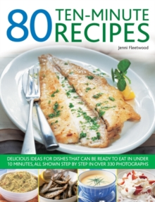 Image for 80 ten-minute recipes  : delicious ideas for dishes that are ready to eat in under 10 minutes, all shown step by step in over 330 photographs