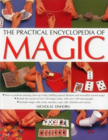 Image for The practical encyclopedia of magic  : how to perform amazing close-up tricks, baffling optical illusions and incredible mental magic - reveals the secrets of over 120 magic tricks, with over 1100 ph