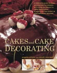 Image for Cakes and cake decorating  : a complete guide to cake decorating techniques, with over 100 projects, from traditional classics to the latest in contemporary designs