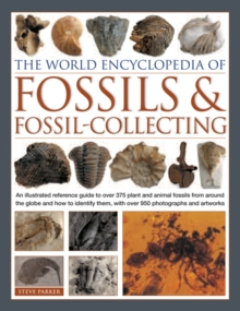 Image for The world encyclopedia of fossils & fossil-collecting  : an illustrated reference guide to over 375 plant and animal fossils from around the globe and how to identify them, with over 950 photographs