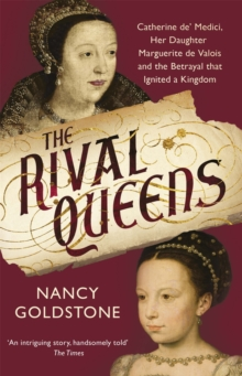 Image for The rival queens  : Catherine de' Medici, her daughter Marguerite de Valois, and the betrayal that ignited a kingdom