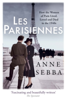 Image for Les Parisiennes  : how the women of Paris lived, loved and died in the 1940s