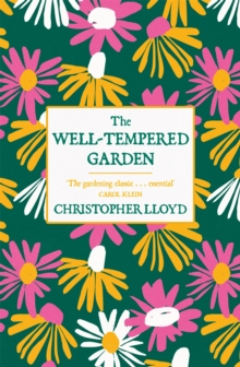 Image for The well-tempered garden  : the timeless classic that no gardener should be without