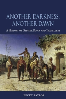 Image for Another darkness, another dawn  : a history of Gypsies, Roma and Travellers