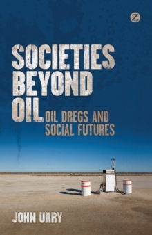 Image for Societies beyond oil  : oil dregs and social futures