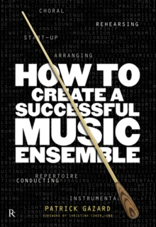 Image for How to Create a Successful Music Ensemble : Running Your Group and Arranging the Music