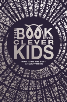 The book for clever kids  : how to be the best at everything -