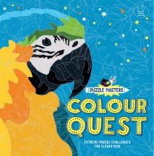 Puzzle Masters: Colour Quest : Extreme Puzzle Challenges for Clever Kids - Learmonth, Amanda