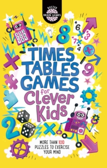 Times Tables Games for Clever Kids (R) : More Than 100 Puzzles to Exercise Your Mind - Moore, Gareth