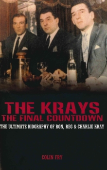 Image for The Krays: the final countdown : the ultimate biography of Ron, Reg & Charlie Kray