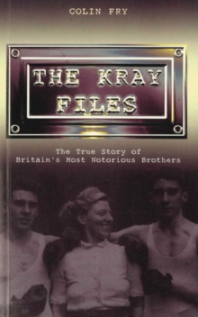 Image for The Kray files: the true story of Britain's most notorious brothers