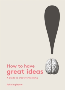 Image for How to have great ideas  : a guide to creative thinking